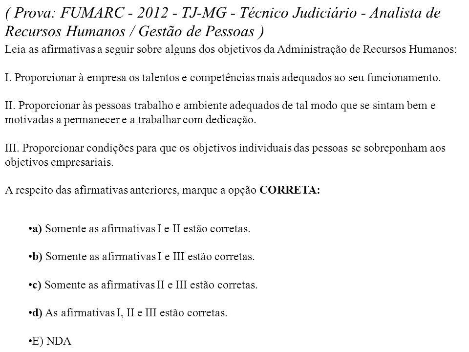 ( Prova: FUMARC - 2012 - TJ-MG - Técnico Judiciário - Analista de Recursos Humanos / Gestão de Pessoas )