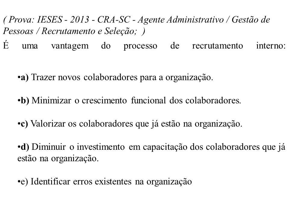 ( Prova: IESES - 2013 - CRA-SC - Agente Administrativo / Gestão de Pessoas / Recrutamento e Seleção; )