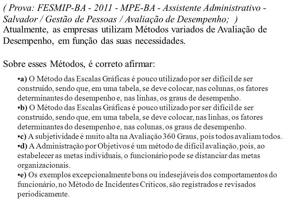 ( Prova: FESMIP-BA - 2011 - MPE-BA - Assistente Administrativo - Salvador / Gestão de Pessoas / Avaliação de Desempenho; )