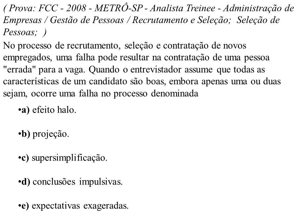 ( Prova: FCC - 2008 - METRÔ-SP - Analista Treinee - Administração de Empresas / Gestão de Pessoas / Recrutamento e Seleção; Seleção de Pessoas; )
