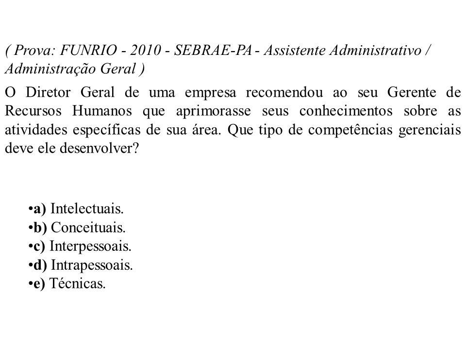 ( Prova: FUNRIO - 2010 - SEBRAE-PA - Assistente Administrativo / Administração Geral )