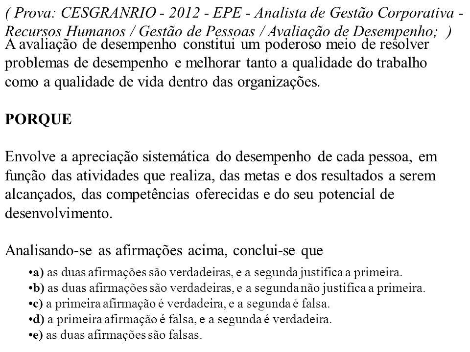 ( Prova: CESGRANRIO - 2012 - EPE - Analista de Gestão Corporativa - Recursos Humanos / Gestão de Pessoas / Avaliação de Desempenho; )
