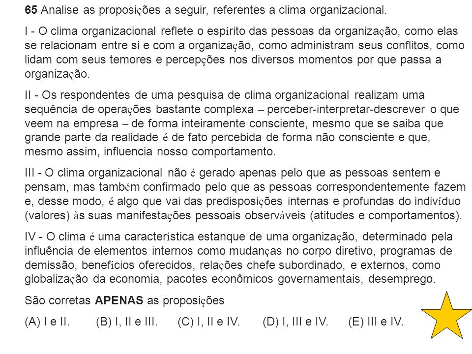 65 Analise as proposições a seguir, referentes a clima organizacional.