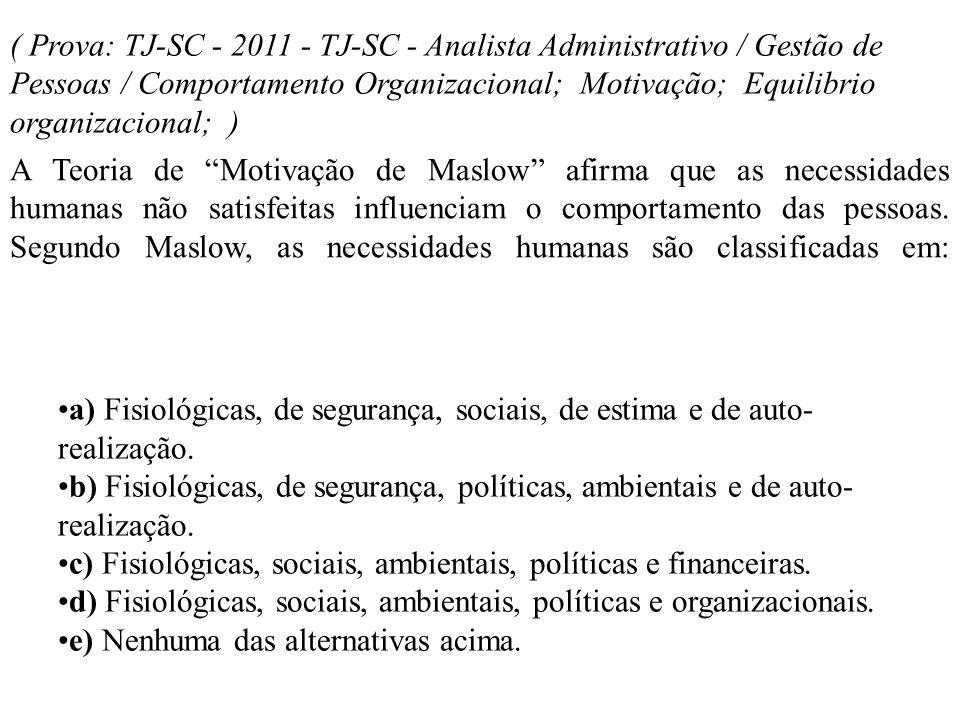 ( Prova: TJ-SC - 2011 - TJ-SC - Analista Administrativo / Gestão de Pessoas / Comportamento Organizacional; Motivação; Equilibrio organizacional; )