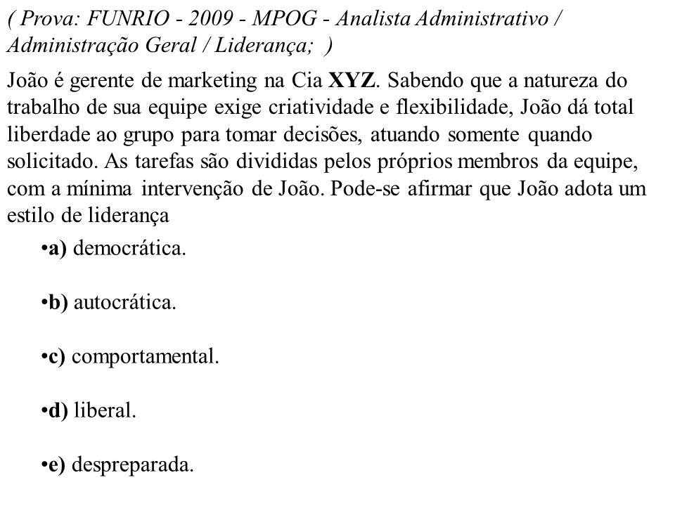 ( Prova: FUNRIO - 2009 - MPOG - Analista Administrativo / Administração Geral / Liderança; )