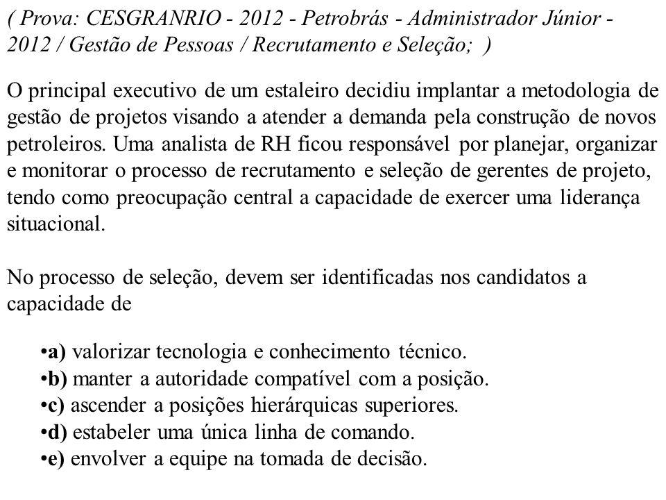 ( Prova: CESGRANRIO - 2012 - Petrobrás - Administrador Júnior - 2012 / Gestão de Pessoas / Recrutamento e Seleção; )