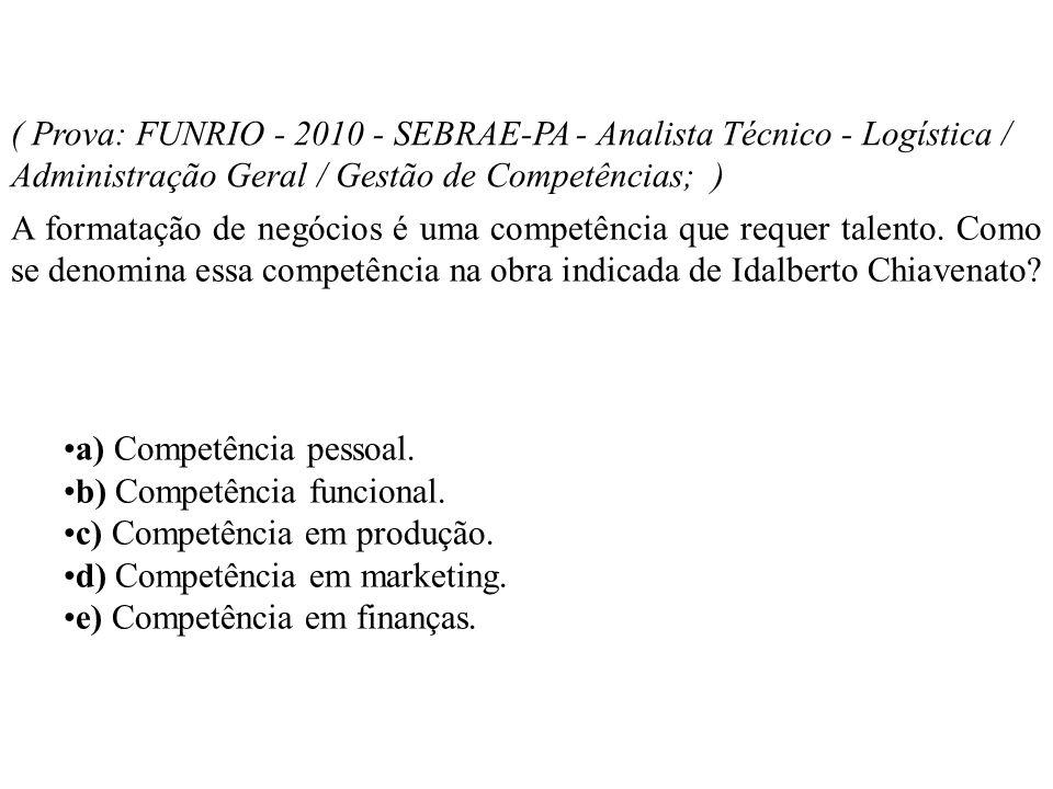 ( Prova: FUNRIO - 2010 - SEBRAE-PA - Analista Técnico - Logística / Administração Geral / Gestão de Competências; )