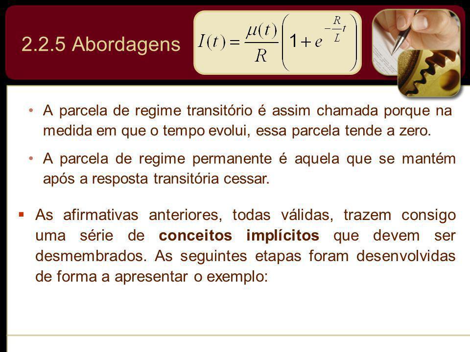 2.2.5 Abordagens A parcela de regime transitório é assim chamada porque na medida em que o tempo evolui, essa parcela tende a zero.