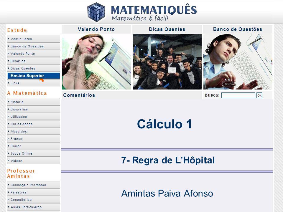 Ensino Superior Cálculo 1 7- Regra de L'Hôpital Amintas Paiva Afonso