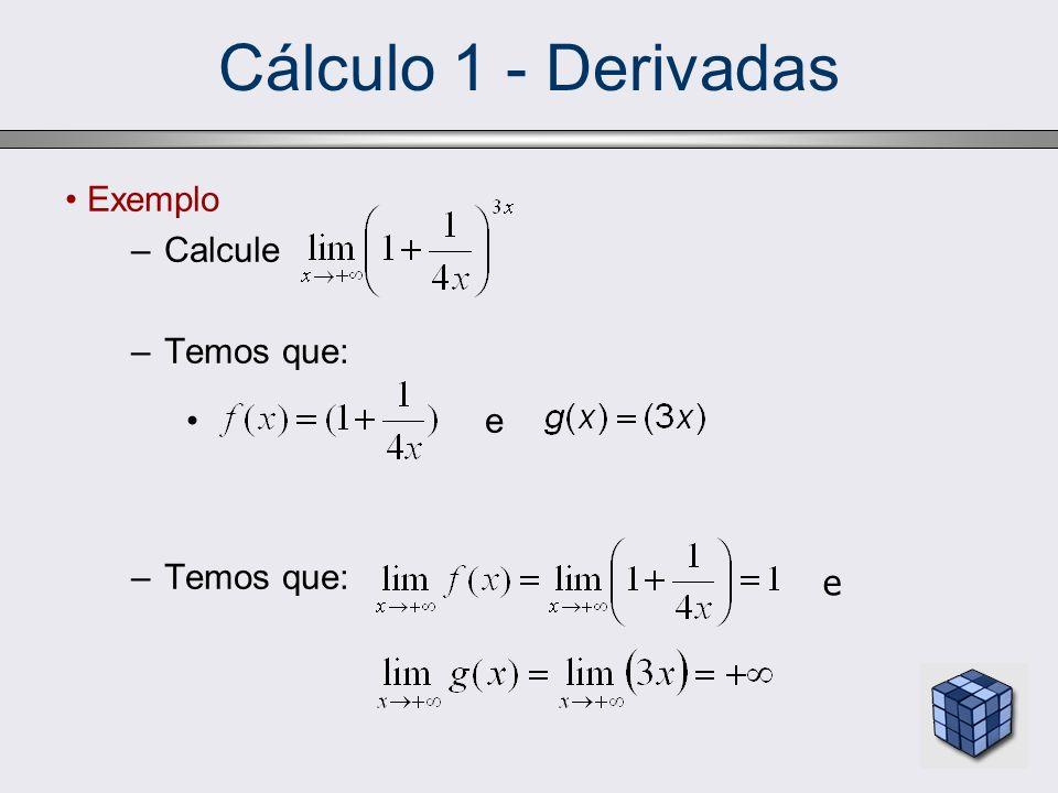 Cálculo 1 - Derivadas Exemplo Calcule Temos que: e e