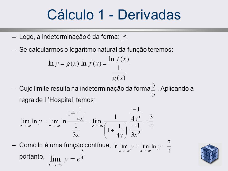 Cálculo 1 - Derivadas Logo, a indeterminação é da forma: .