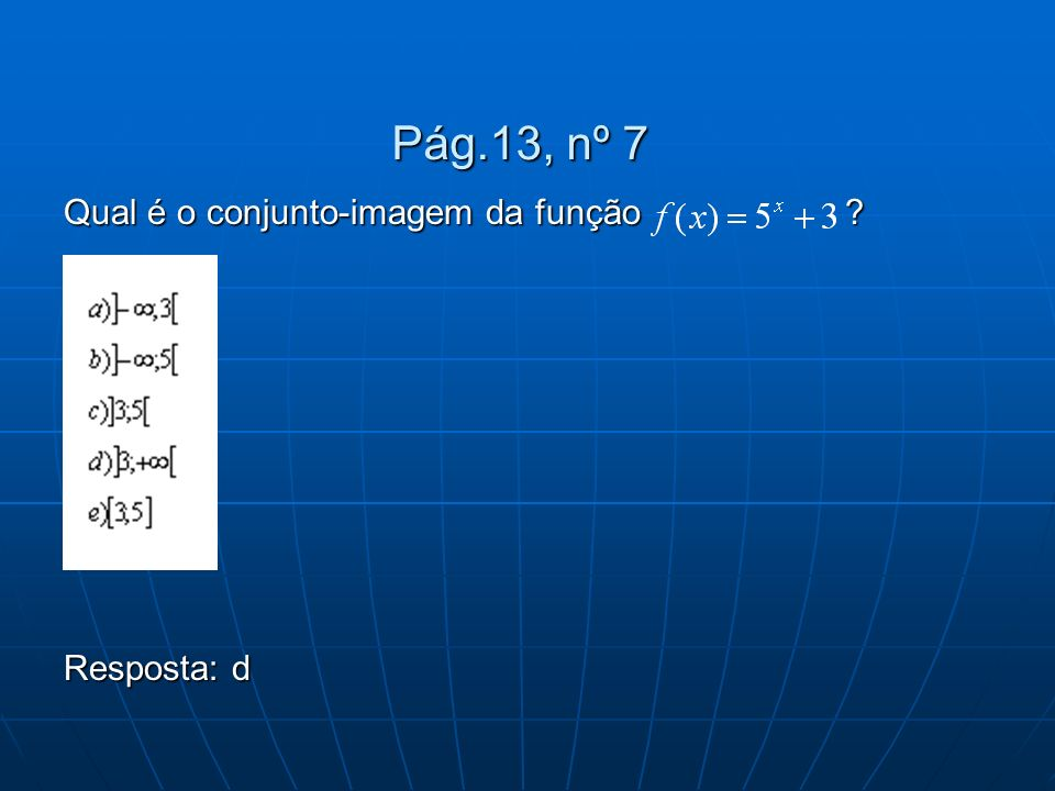 Pág.13, nº 7 Qual é o conjunto-imagem da função Resposta: d
