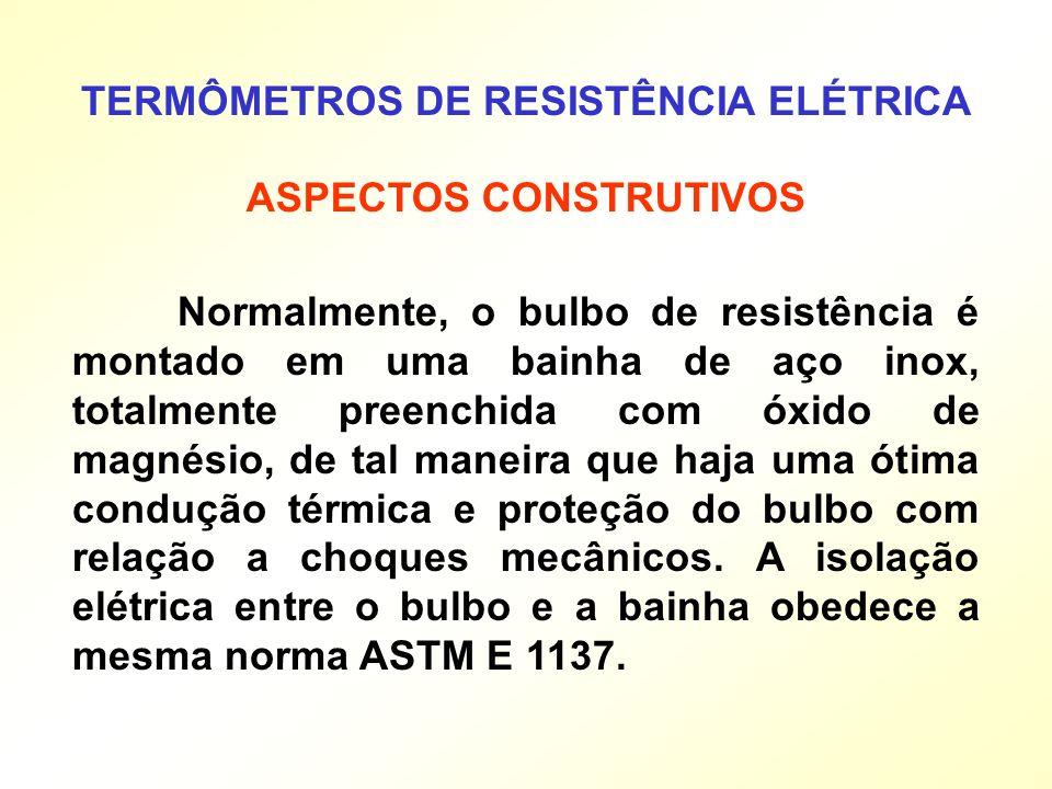 TERMÔMETROS DE RESISTÊNCIA ELÉTRICA ASPECTOS CONSTRUTIVOS