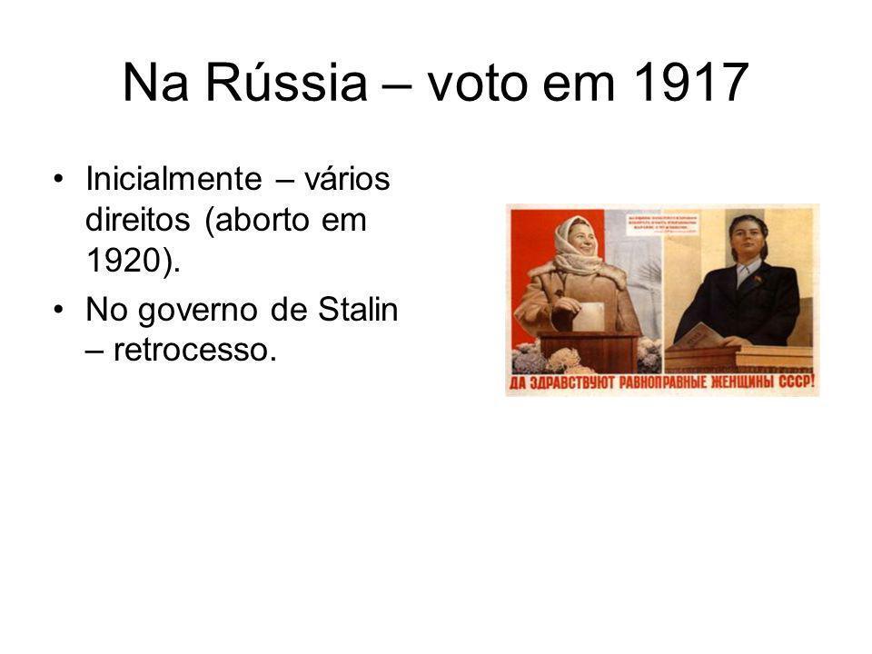 Na Rússia – voto em 1917 Inicialmente – vários direitos (aborto em 1920).