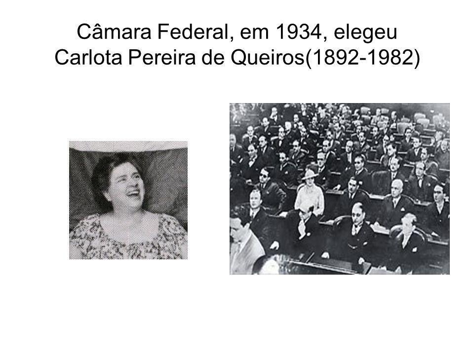 Câmara Federal, em 1934, elegeu Carlota Pereira de Queiros(1892-1982)
