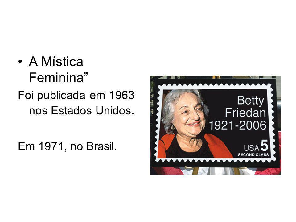 A Mística Feminina Foi publicada em 1963 nos Estados Unidos.