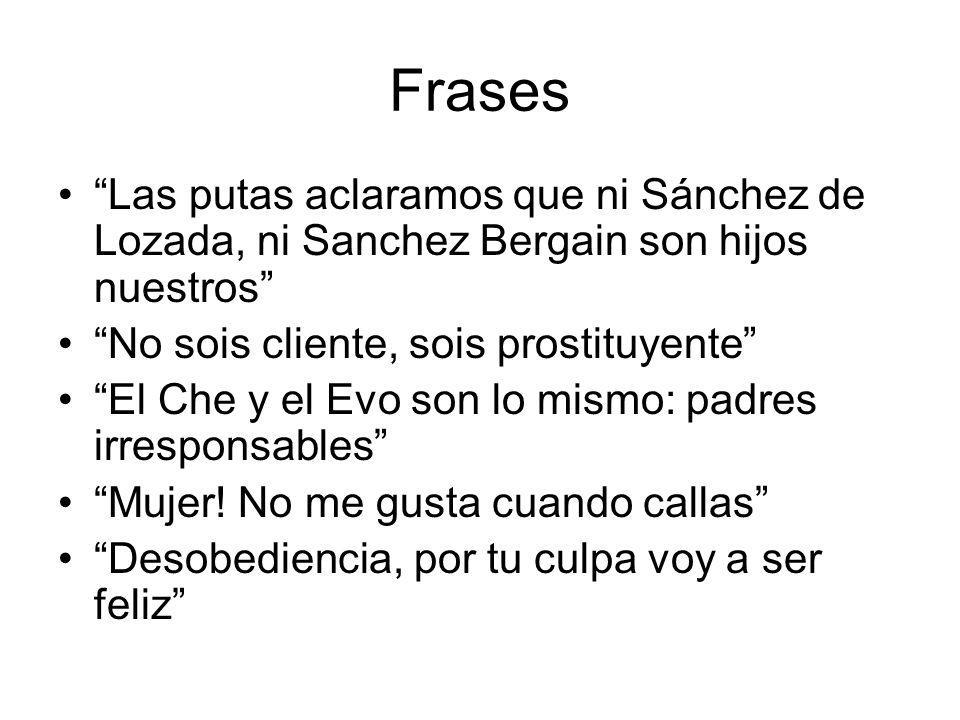 Frases Las putas aclaramos que ni Sánchez de Lozada, ni Sanchez Bergain son hijos nuestros No sois cliente, sois prostituyente