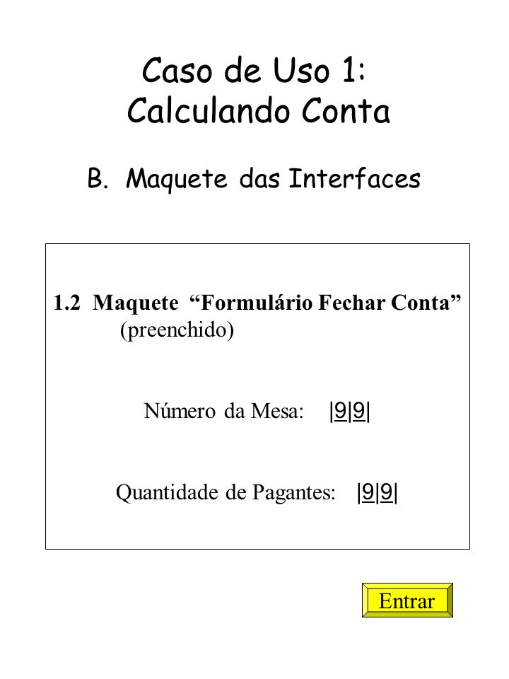 Caso de Uso 1: Calculando Conta B. Maquete das Interfaces