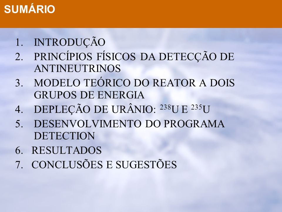 SUMÁRIOINTRODUÇÃO. PRINCÍPIOS FÍSICOS DA DETECÇÃO DE ANTINEUTRINOS. MODELO TEÓRICO DO REATOR A DOIS GRUPOS DE ENERGIA.