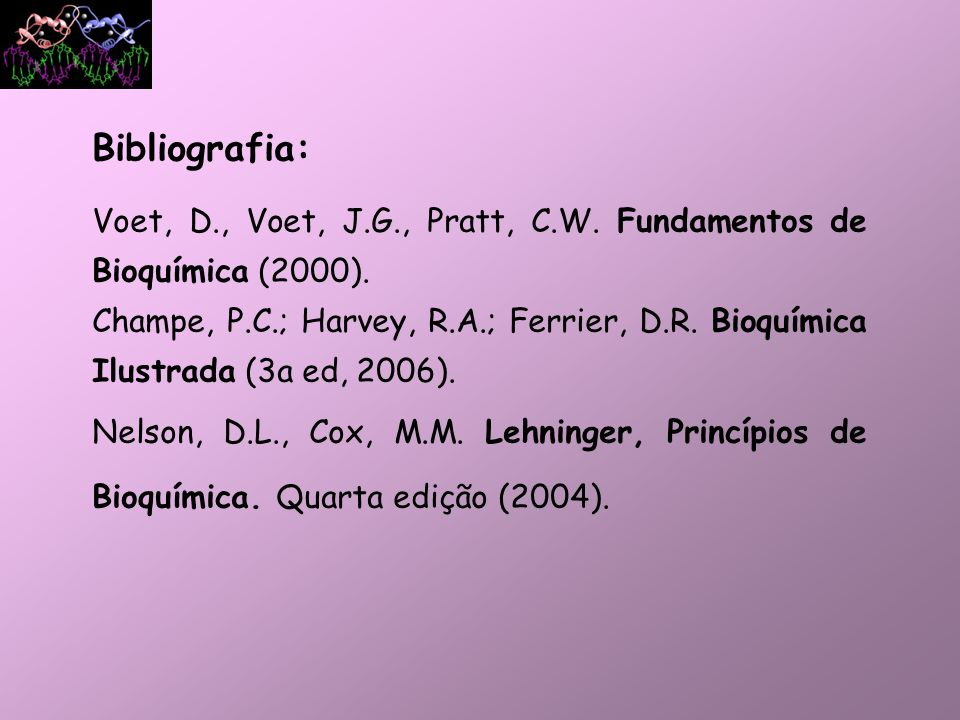 Bibliografia: Voet, D., Voet, J.G., Pratt, C.W. Fundamentos de Bioquímica (2000).