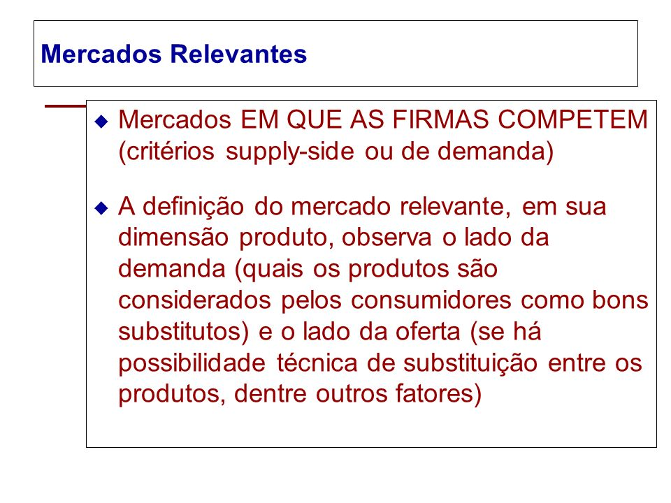 Mercados Relevantes Mercados EM QUE AS FIRMAS COMPETEM (critérios supply-side ou de demanda)