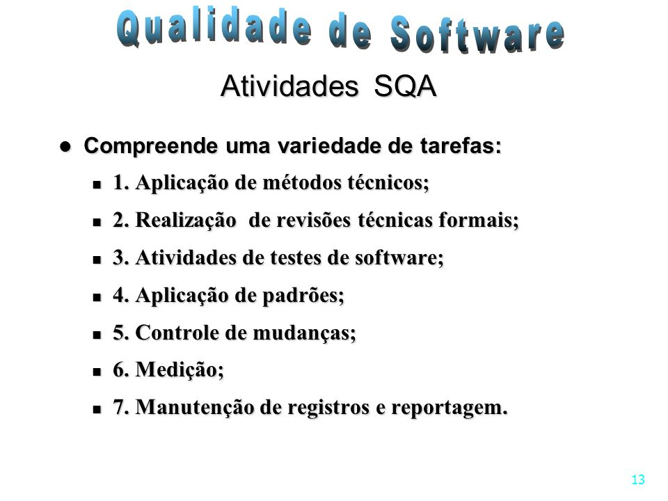 Atividades SQA Compreende uma variedade de tarefas: