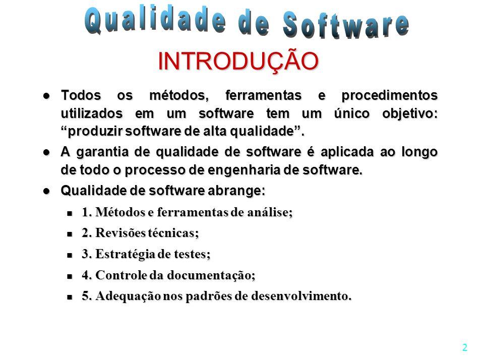 INTRODUÇÃO Todos os métodos, ferramentas e procedimentos utilizados em um software tem um único objetivo: produzir software de alta qualidade .