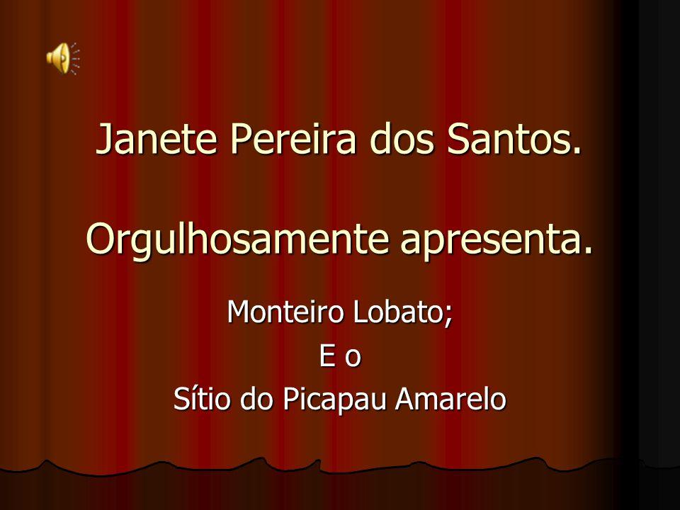 Janete Pereira dos Santos. Orgulhosamente apresenta.