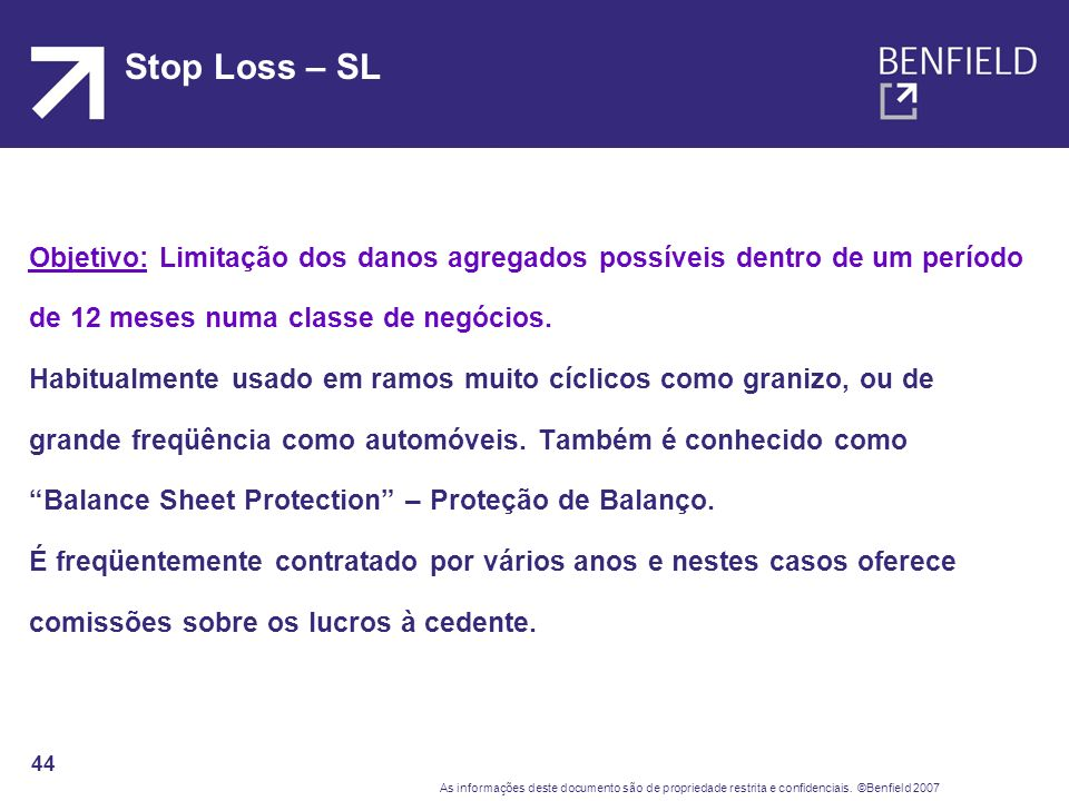Stop Loss – SLObjetivo: Limitação dos danos agregados possíveis dentro de um período. de 12 meses numa classe de negócios.