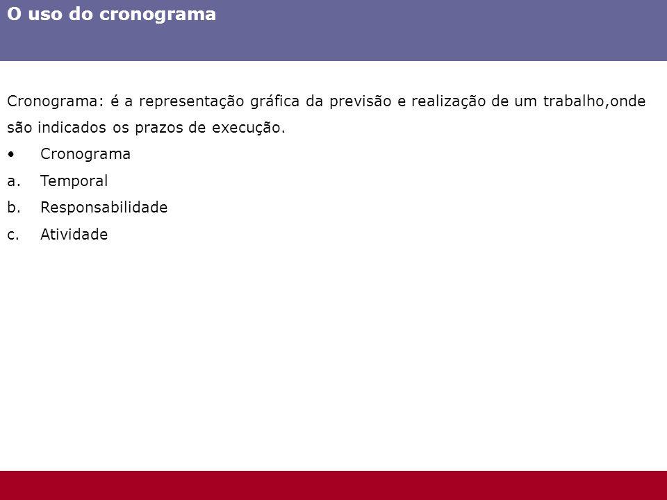 O uso do cronograma Cronograma: é a representação gráfica da previsão e realização de um trabalho,onde.