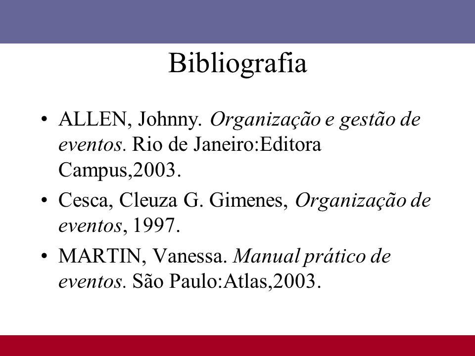 BibliografiaALLEN, Johnny. Organização e gestão de eventos. Rio de Janeiro:Editora Campus,2003.
