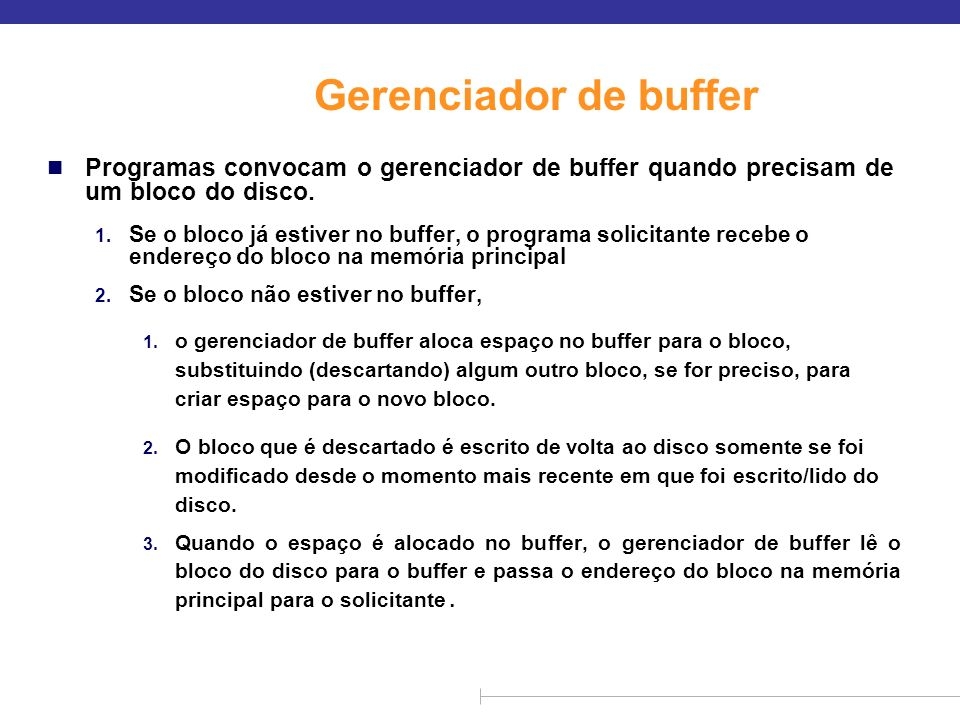 Gerenciador de bufferProgramas convocam o gerenciador de buffer quando precisam de um bloco do disco.