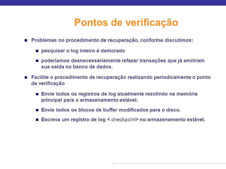 Pontos de verificaçãoProblemas no procedimento de recuperação, conforme discutimos: pesquisar o log inteiro é demorado.