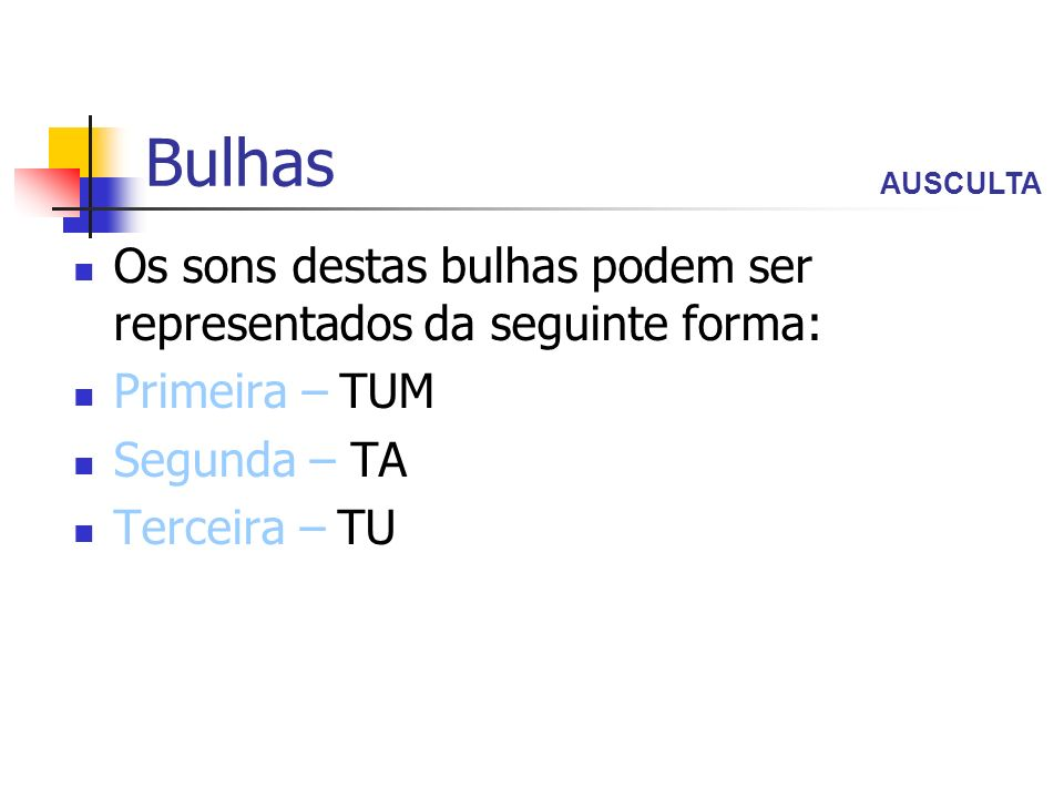 Bulhas AUSCULTA. Os sons destas bulhas podem ser representados da seguinte forma: Primeira – TUM.