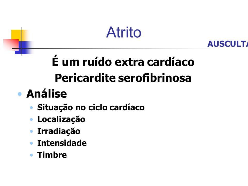 É um ruído extra cardíaco Pericardite serofibrinosa