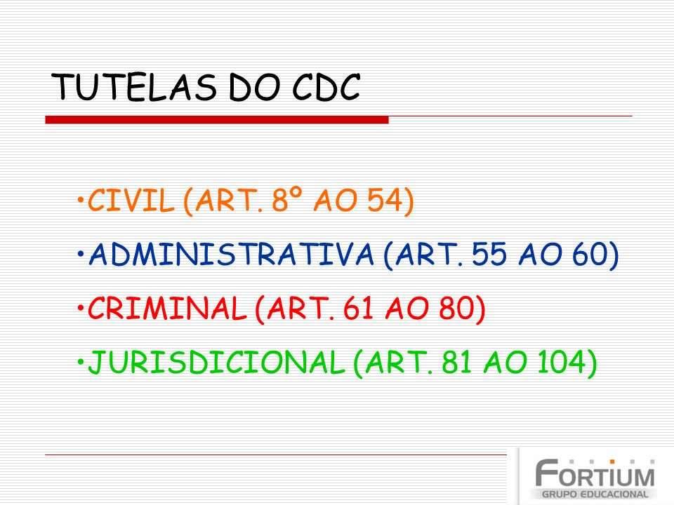 TUTELAS DO CDC CIVIL (ART. 8º AO 54) ADMINISTRATIVA (ART. 55 AO 60)