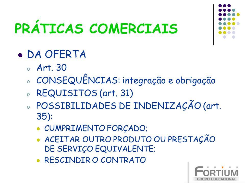 PRÁTICAS COMERCIAIS DA OFERTA Art. 30