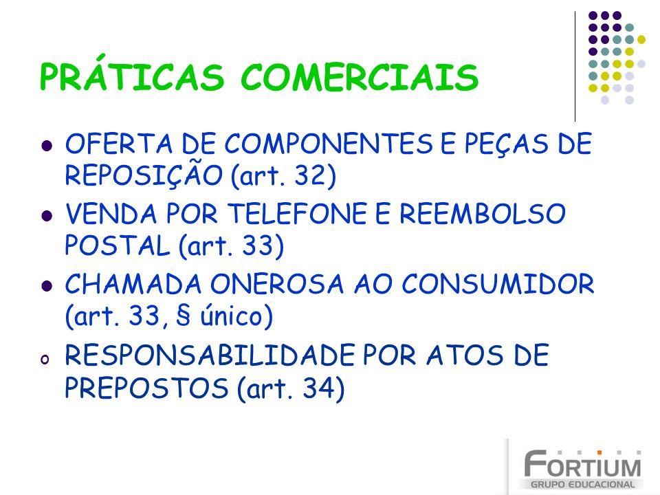 PRÁTICAS COMERCIAIS RESPONSABILIDADE POR ATOS DE PREPOSTOS (art. 34)