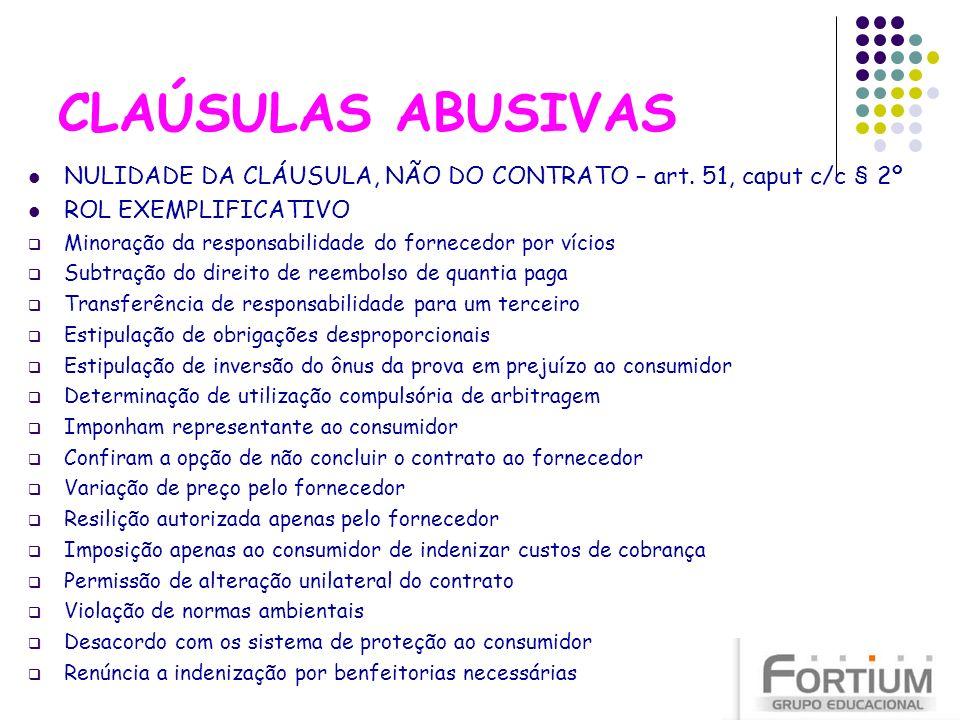 CLAÚSULAS ABUSIVAS NULIDADE DA CLÁUSULA, NÃO DO CONTRATO – art. 51, caput c/c § 2º. ROL EXEMPLIFICATIVO.