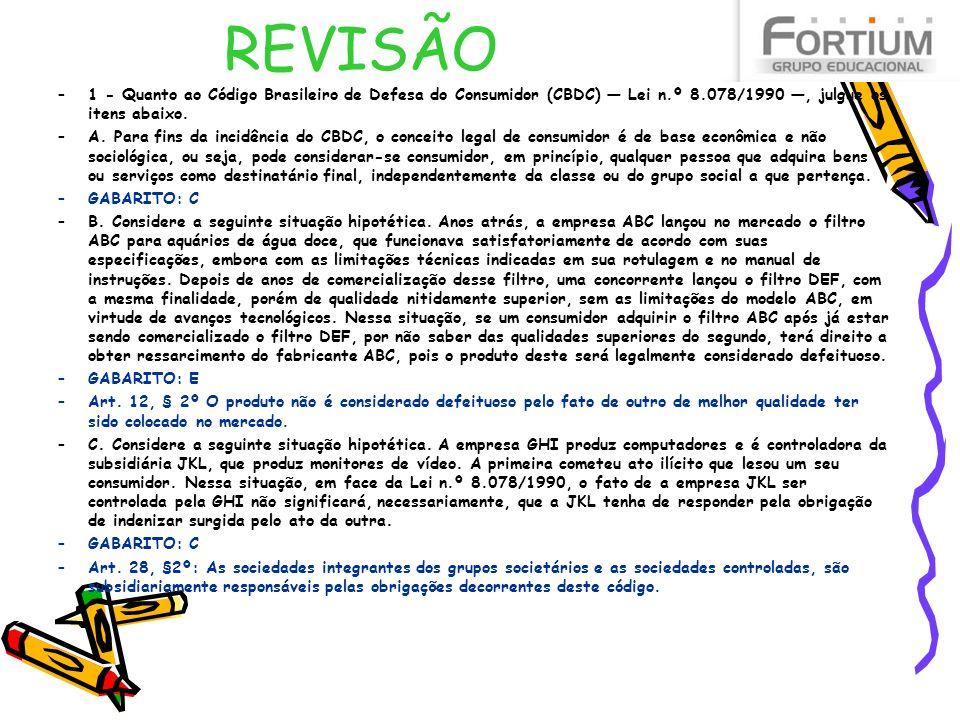 REVISÃO 1 - Quanto ao Código Brasileiro de Defesa do Consumidor (CBDC) — Lei n.º 8.078/1990 —, julgue os itens abaixo.