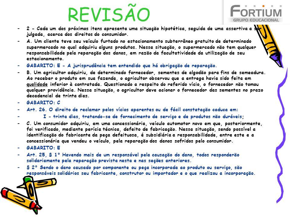REVISÃO 2 - Cada um dos próximos itens apresenta uma situação hipotética, seguida de uma assertiva a ser julgada, acerca dos direitos do consumidor.