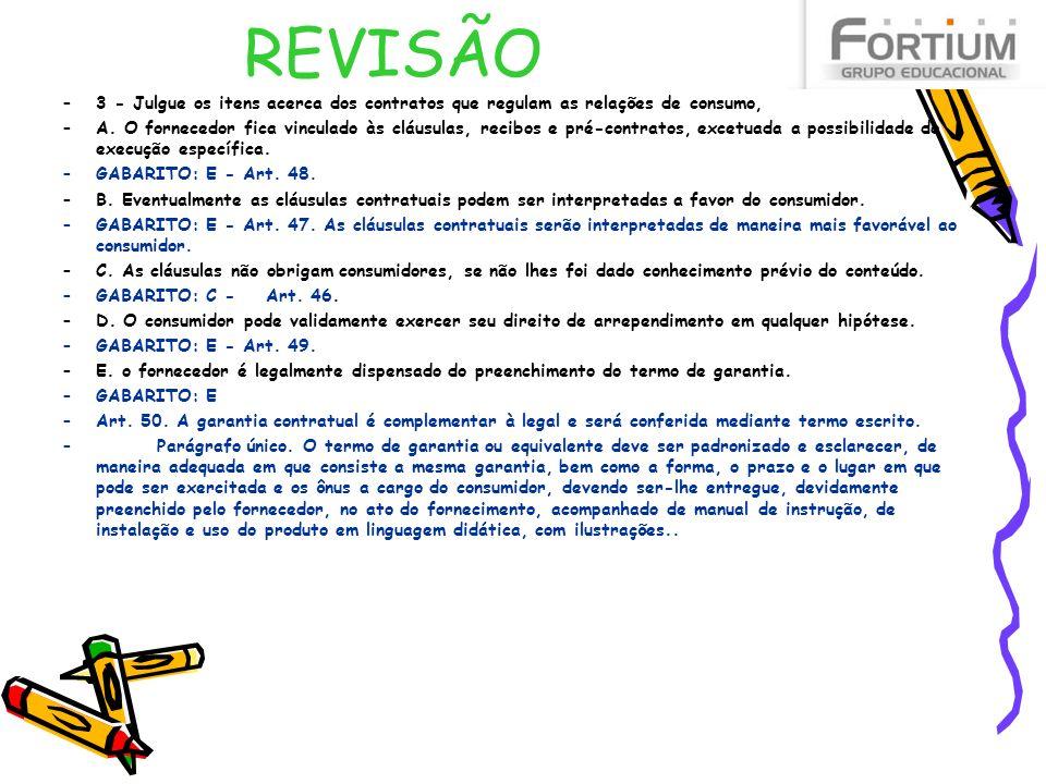 REVISÃO 3 - Julgue os itens acerca dos contratos que regulam as relações de consumo,