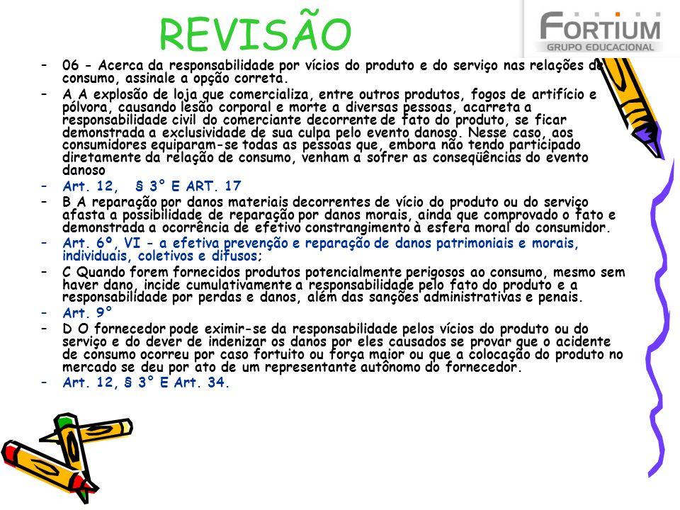REVISÃO 06 - Acerca da responsabilidade por vícios do produto e do serviço nas relações de consumo, assinale a opção correta.