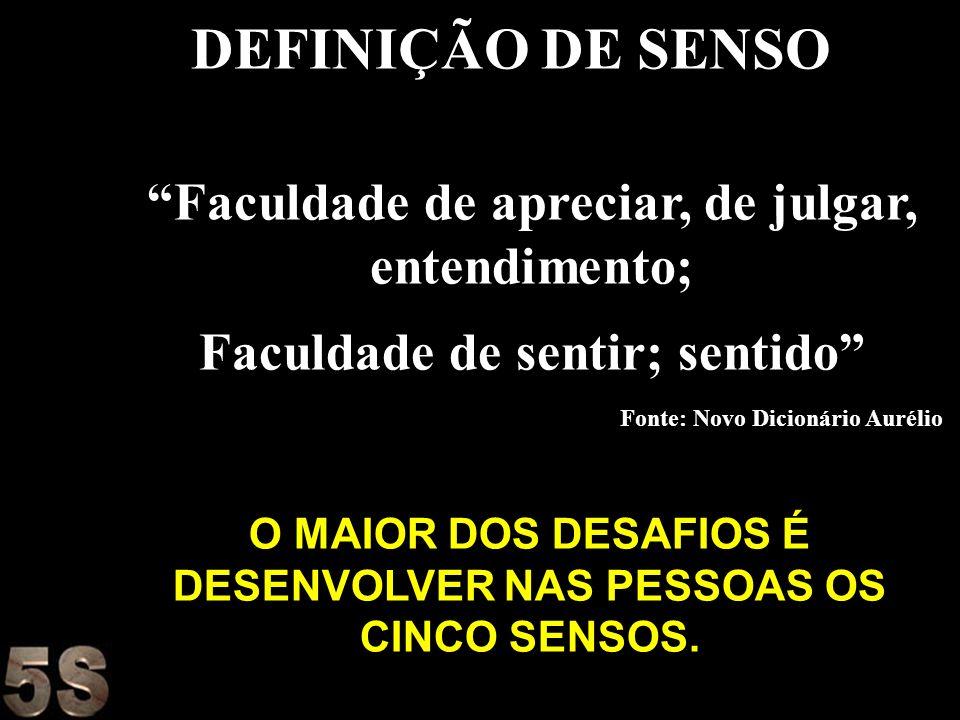 DEFINIÇÃO DE SENSO Faculdade de apreciar, de julgar, entendimento;