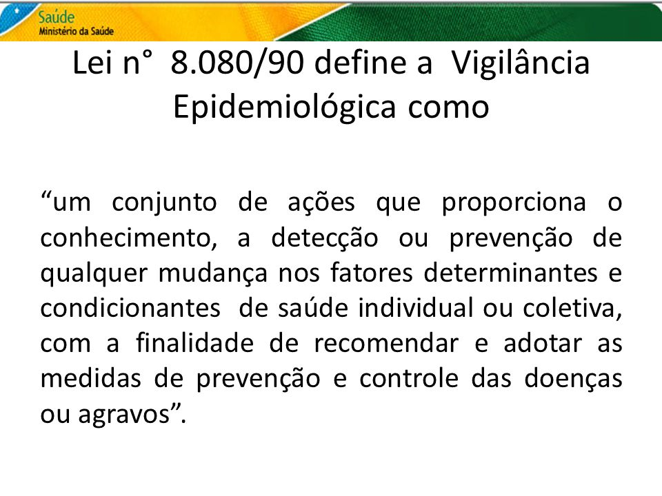 Lei n° 8.080/90 define a Vigilância Epidemiológica como