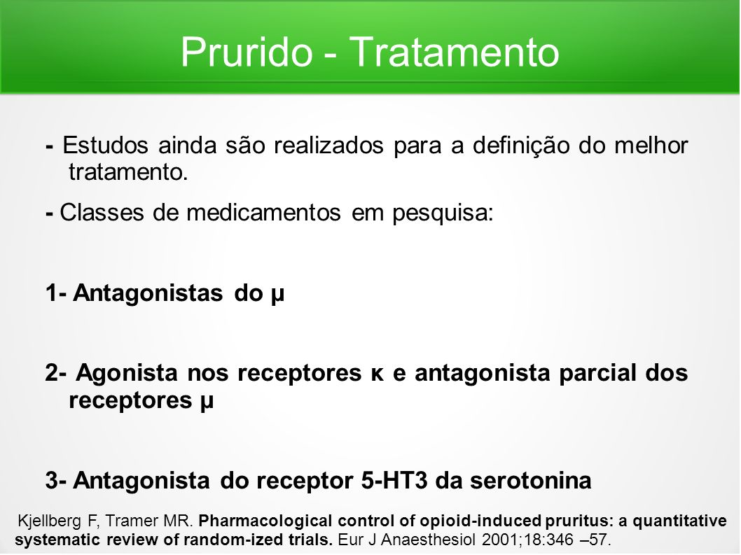 Prurido - Tratamento - Estudos ainda são realizados para a definição do melhor tratamento. - Classes de medicamentos em pesquisa: