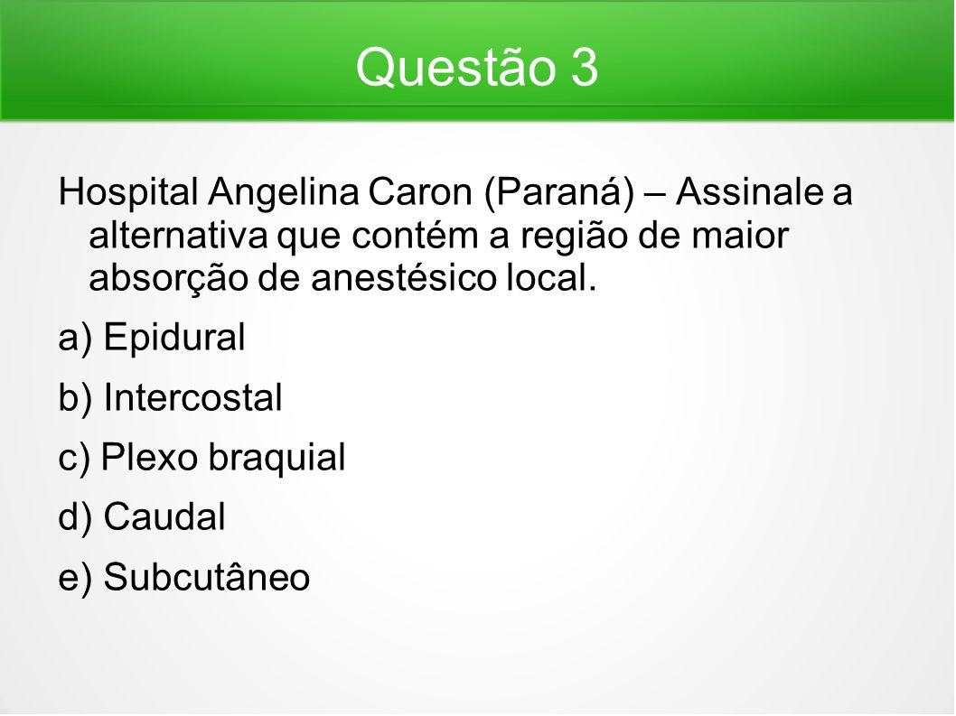 Questão 3 Hospital Angelina Caron (Paraná) – Assinale a alternativa que contém a região de maior absorção de anestésico local.