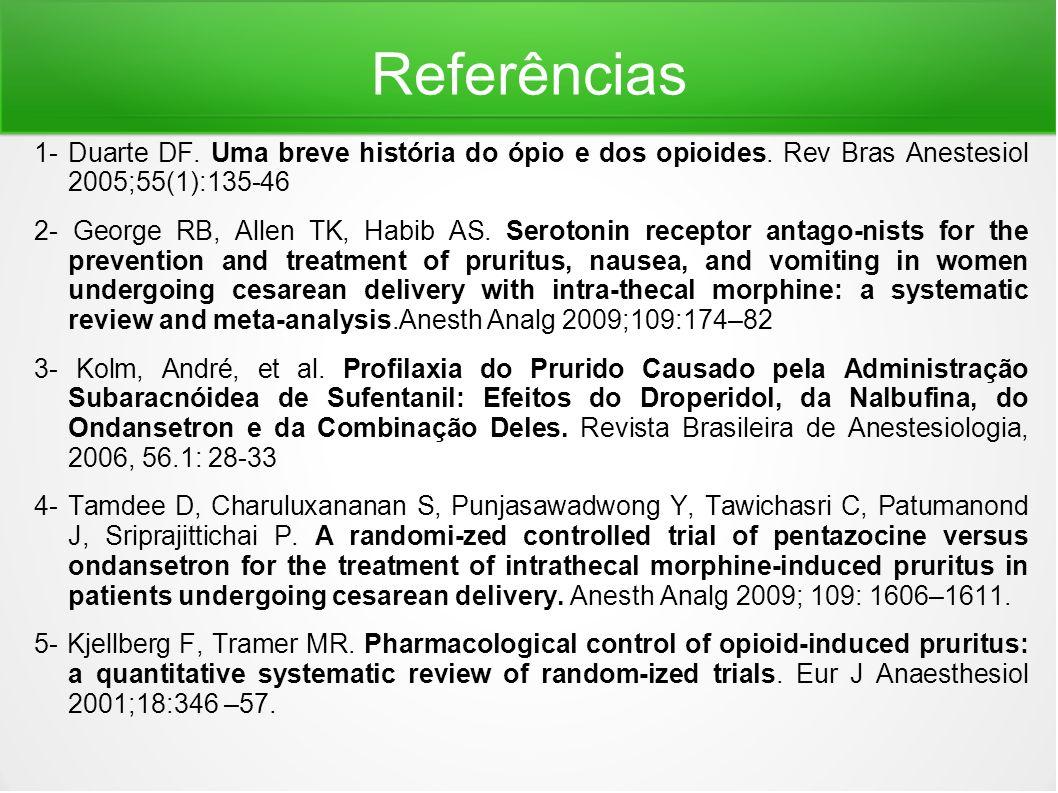 Referências 1- Duarte DF. Uma breve história do ópio e dos opioides. Rev Bras Anestesiol 2005;55(1):135-46.