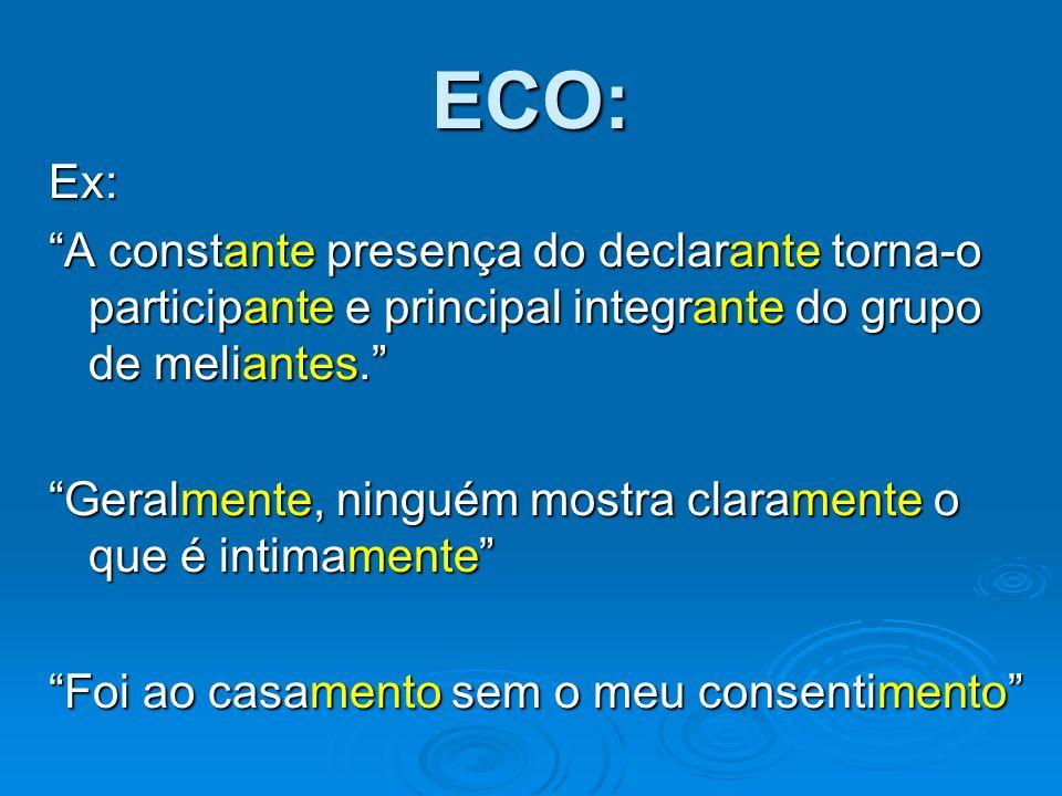 ECO: Ex: A constante presença do declarante torna-o participante e principal integrante do grupo de meliantes.