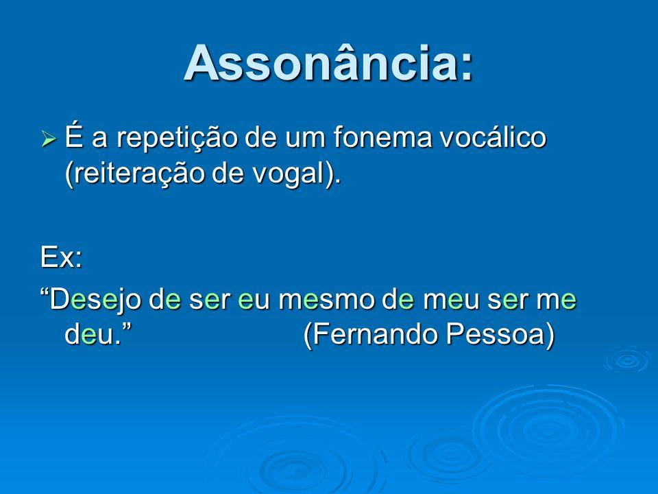 Assonância: É a repetição de um fonema vocálico (reiteração de vogal).